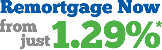 Remortgage Now from just 1.29%*